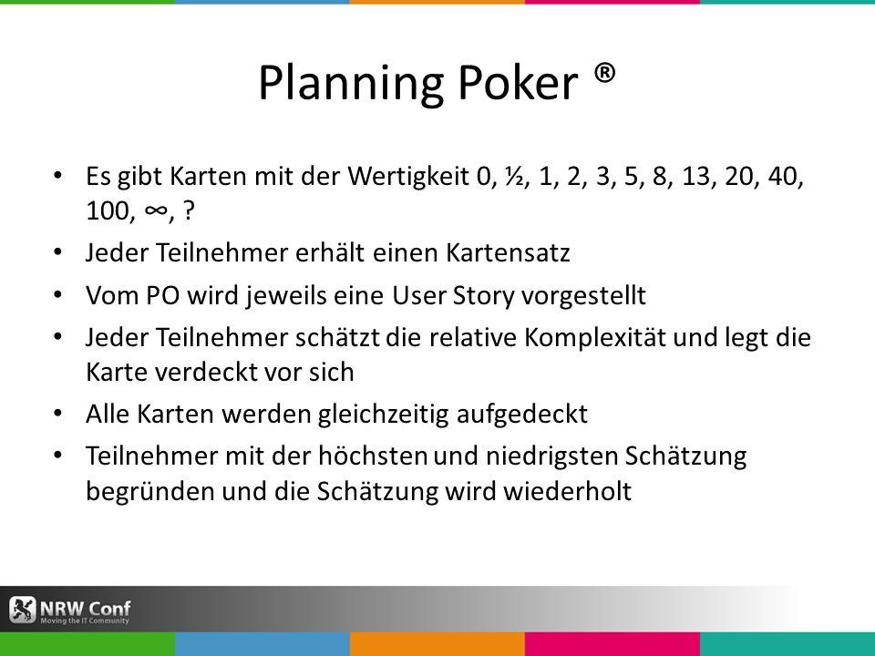 Planning Poker ® Es gibt Karten mit der Wertigkeit 0, ½, 1, 2, 3, 5, 8, 13, 20, 40, 100,, .