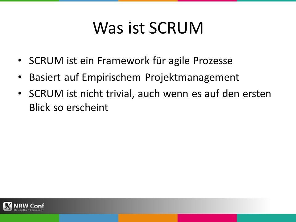 Was ist SCRUM SCRUM ist ein Framework für agile Prozesse Basiert auf Empirischem Projektmanagement SCRUM ist nicht trivial, auch wenn es auf den ersten Blick so erscheint