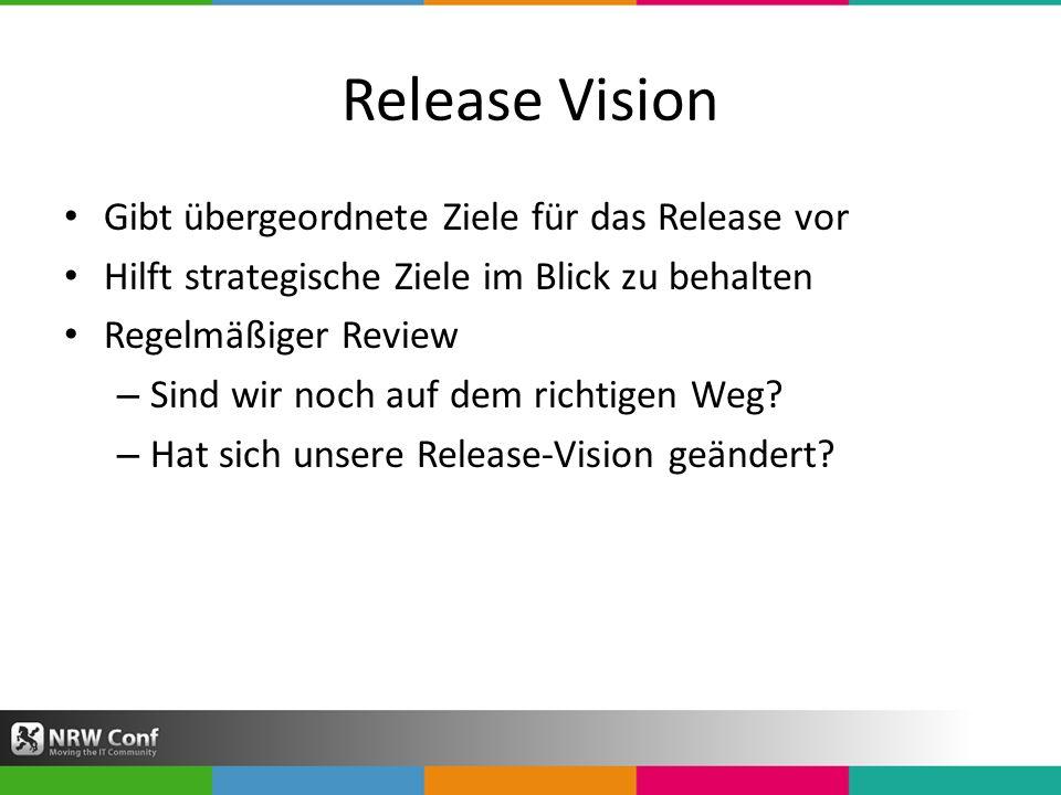 Release Vision Gibt übergeordnete Ziele für das Release vor Hilft strategische Ziele im Blick zu behalten Regelmäßiger Review – Sind wir noch auf dem richtigen Weg.