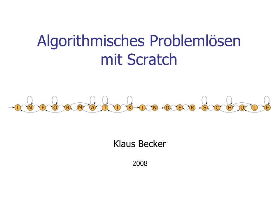 Algorithmisches Problemlösen mit Scratch Klaus Becker 2008