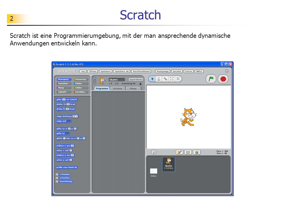 2 Scratch Scratch ist eine Programmierumgebung, mit der man ansprechende dynamische Anwendungen entwickeln kann.