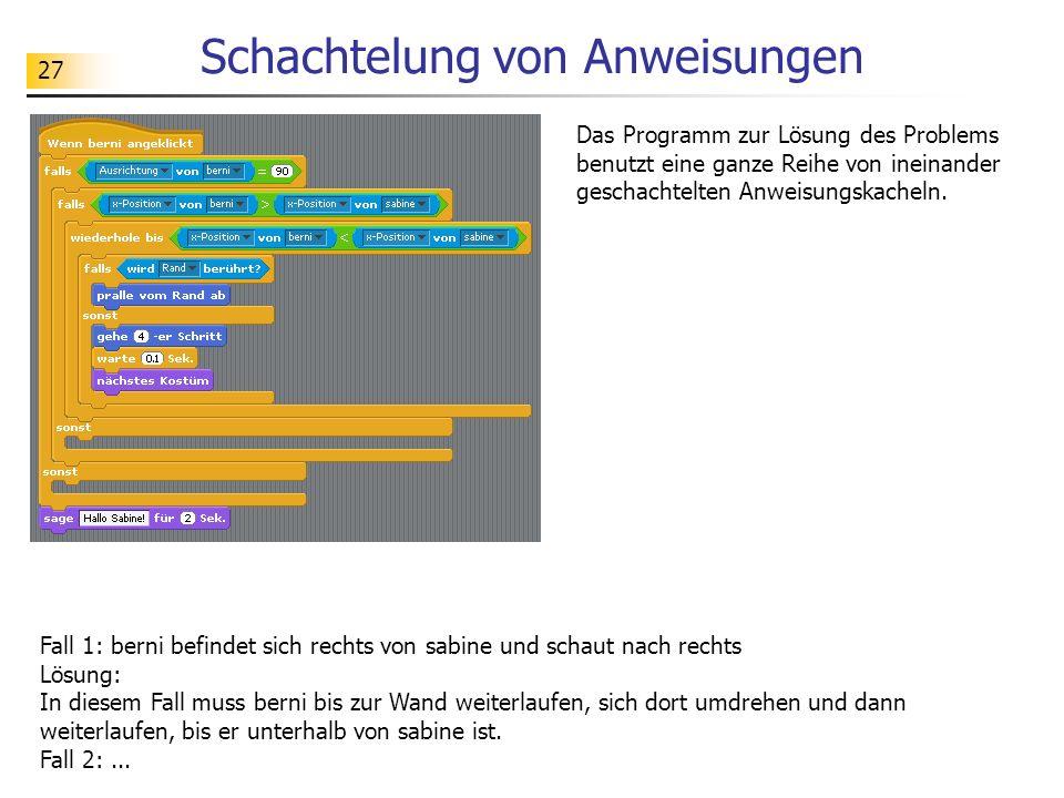 27 Schachtelung von Anweisungen Das Programm zur Lösung des Problems benutzt eine ganze Reihe von ineinander geschachtelten Anweisungskacheln.
