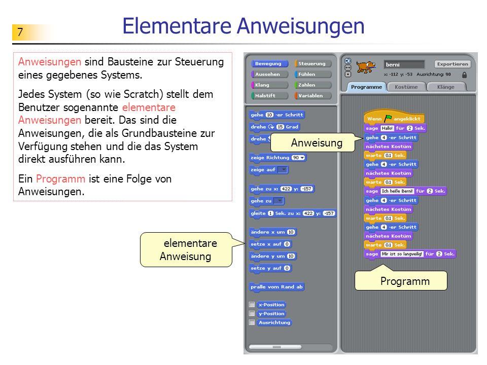 7 Elementare Anweisungen Anweisungen sind Bausteine zur Steuerung eines gegebenes Systems.
