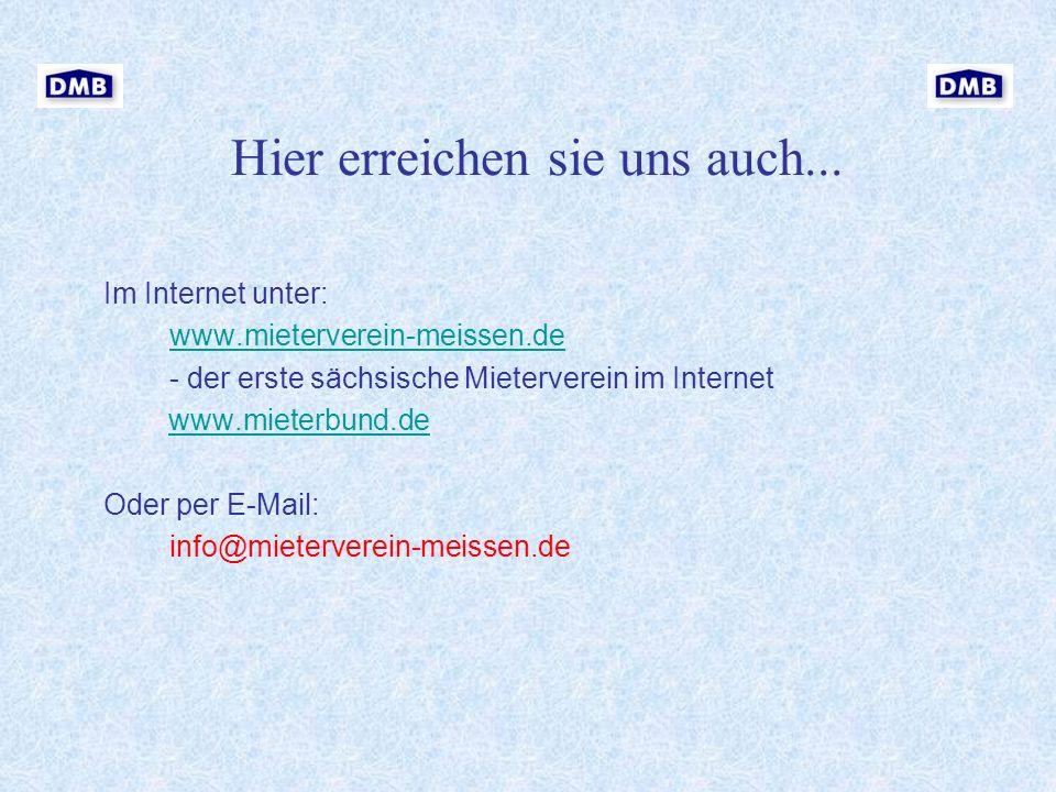 Hier erreichen sie uns auch... Im Internet unter: www.mieterverein-meissen.de - der erste sächsische Mieterverein im Internet www.mieterbund.de Oder p