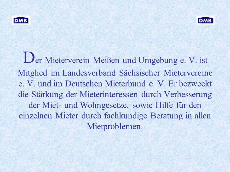 D er Mieterverein Meißen und Umgebung e. V. ist Mitglied im Landesverband Sächsischer Mietervereine e. V. und im Deutschen Mieterbund e. V. Er bezweck