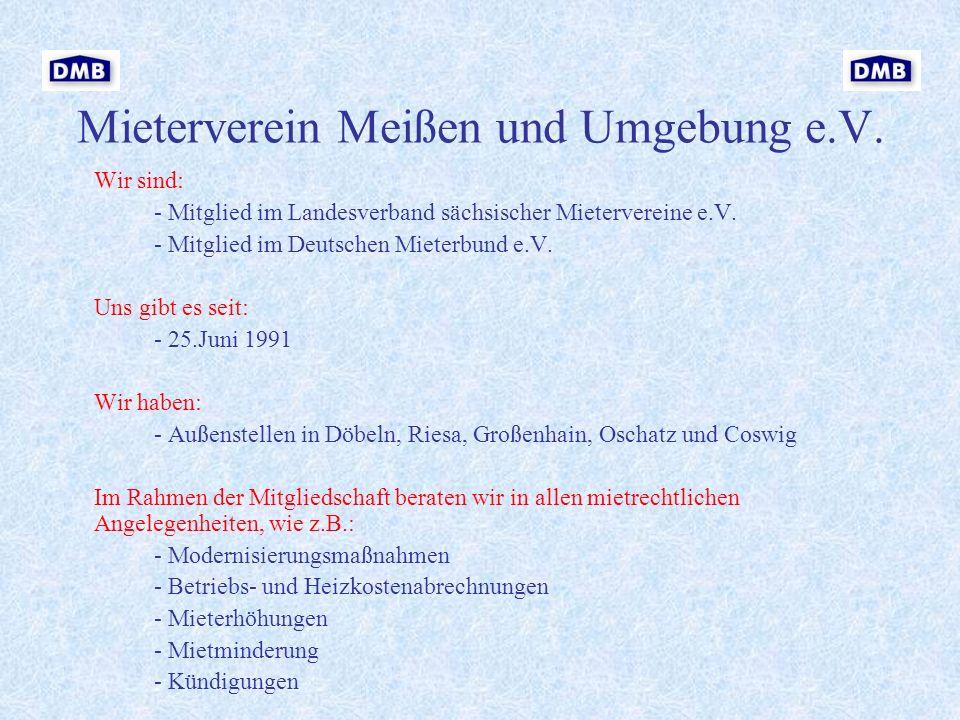 Mieterverein Meißen und Umgebung e.V. Wir sind: - Mitglied im Landesverband sächsischer Mietervereine e.V. - Mitglied im Deutschen Mieterbund e.V. Uns