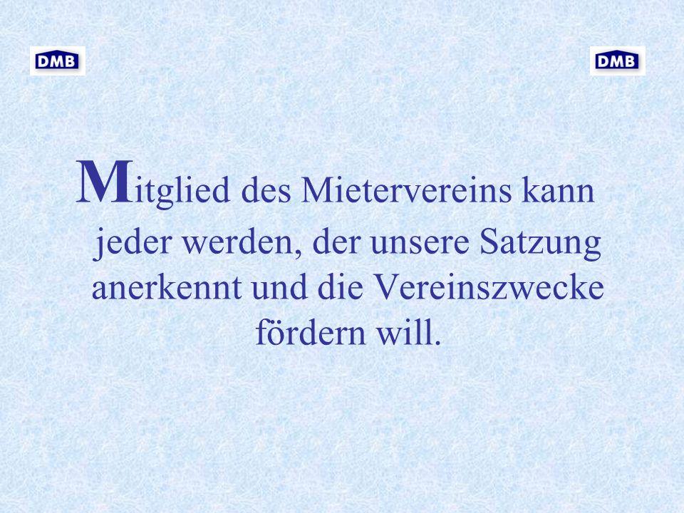 M itglied des Mietervereins kann jeder werden, der unsere Satzung anerkennt und die Vereinszwecke fördern will.