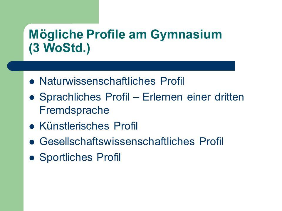 Mögliche Profile am Gymnasium (3 WoStd.) Naturwissenschaftliches Profil Sprachliches Profil – Erlernen einer dritten Fremdsprache Künstlerisches Profil Gesellschaftswissenschaftliches Profil Sportliches Profil