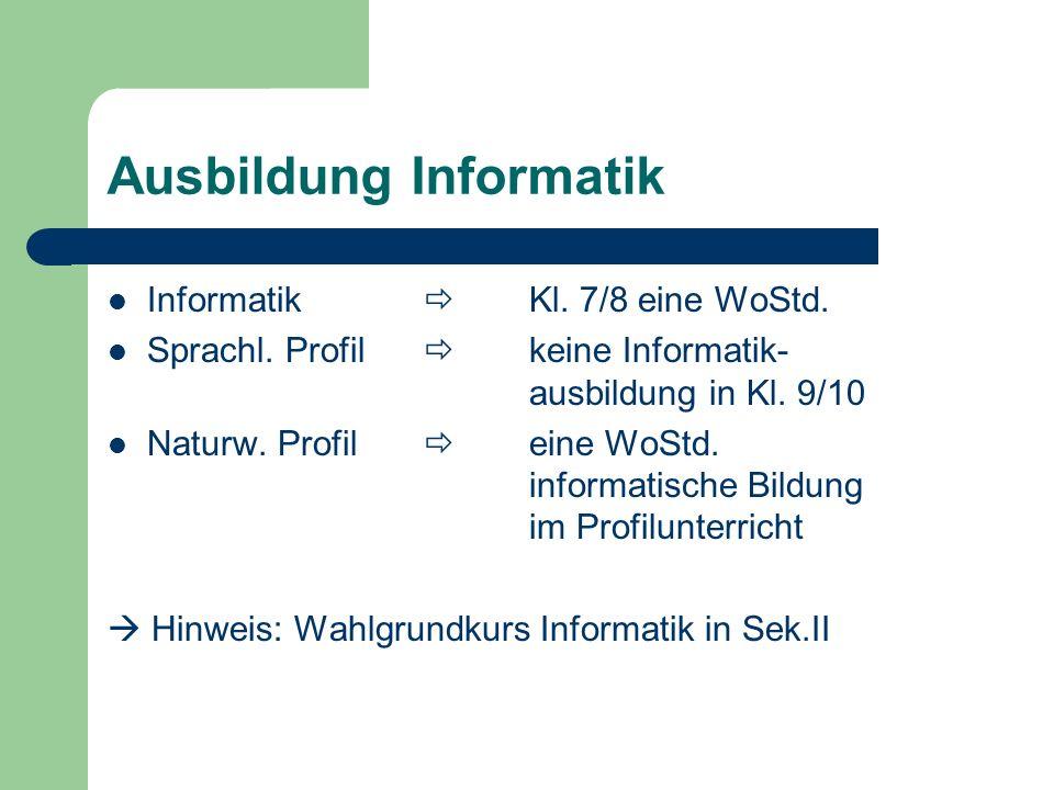 Ausbildung Informatik Informatik Kl. 7/8 eine WoStd.