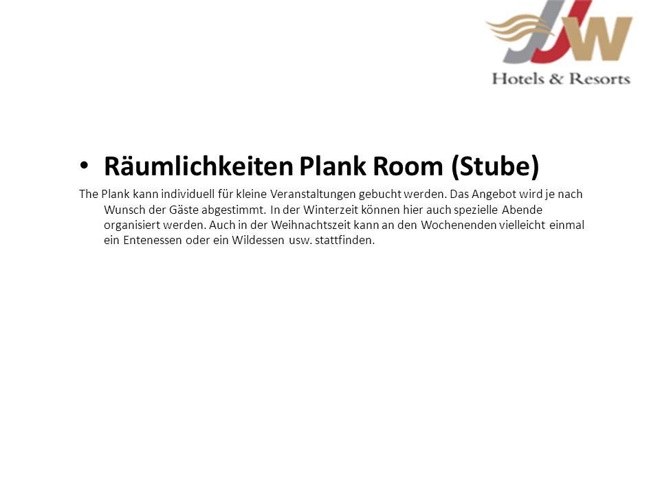Räumlichkeiten Plank Room (Stube) The Plank kann individuell für kleine Veranstaltungen gebucht werden. Das Angebot wird je nach Wunsch der Gäste abge