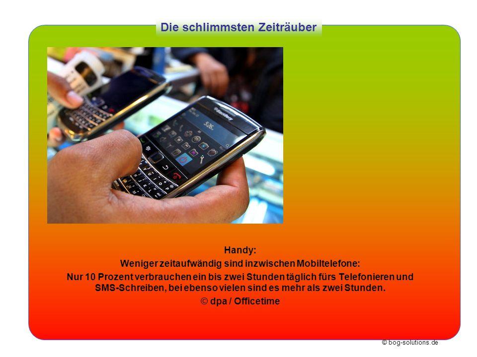 © bog-solutions.de Die schlimmsten Zeiträuber Handy: Weniger zeitaufwändig sind inzwischen Mobiltelefone: Nur 10 Prozent verbrauchen ein bis zwei Stun