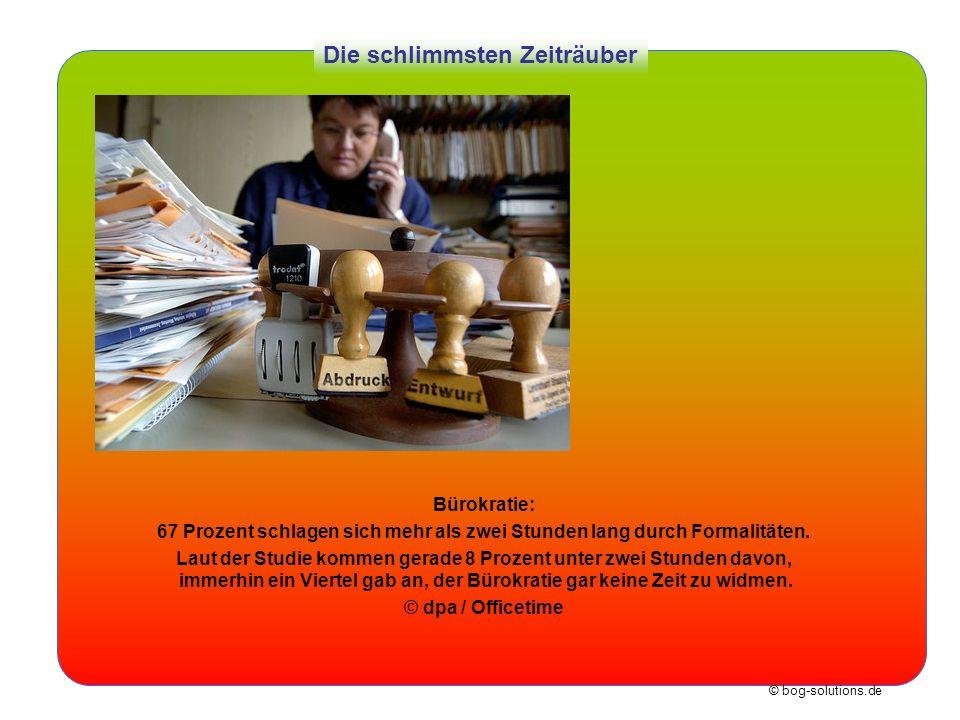 © bog-solutions.de Die schlimmsten Zeiträuber Bürokratie: 67 Prozent schlagen sich mehr als zwei Stunden lang durch Formalitäten. Laut der Studie komm