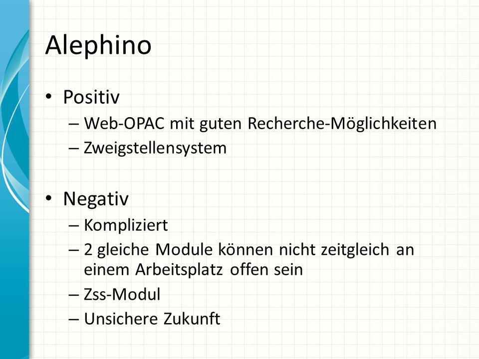 Alephino Positiv – Web-OPAC mit guten Recherche-Möglichkeiten – Zweigstellensystem Negativ – Kompliziert – 2 gleiche Module können nicht zeitgleich an einem Arbeitsplatz offen sein – Zss-Modul – Unsichere Zukunft