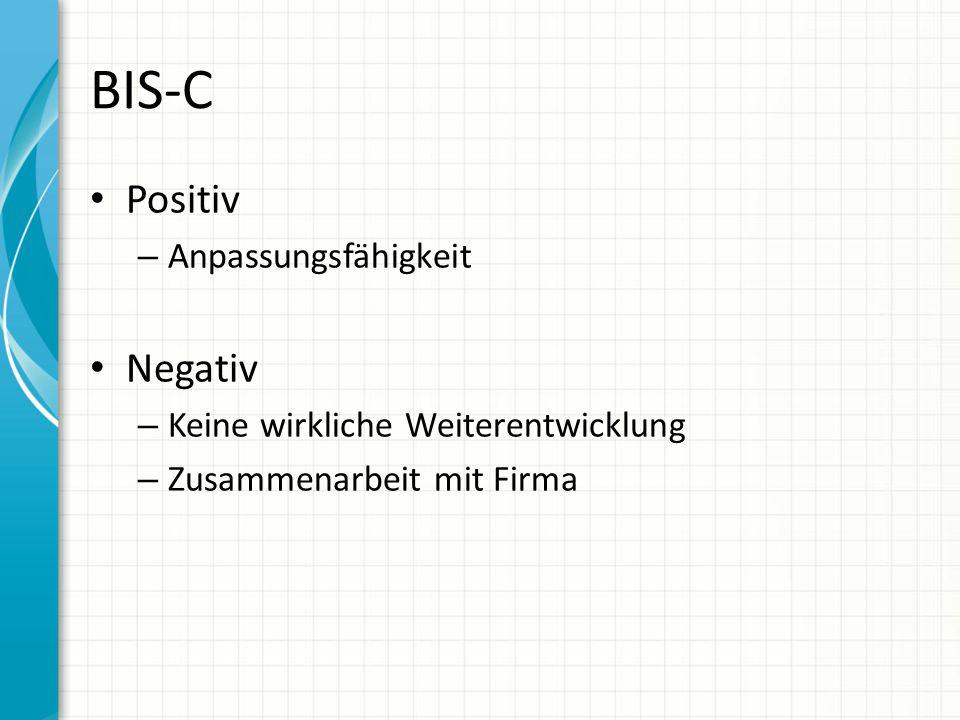 BIS-C Positiv – Anpassungsfähigkeit Negativ – Keine wirkliche Weiterentwicklung – Zusammenarbeit mit Firma