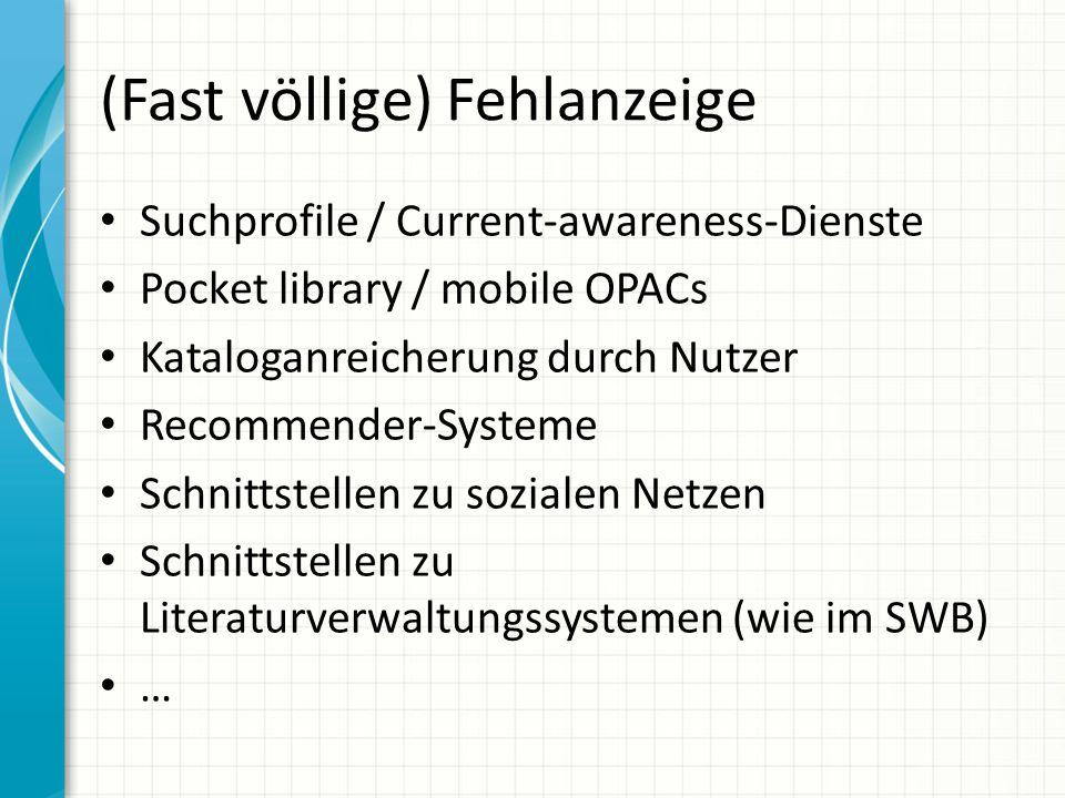 (Fast völlige) Fehlanzeige Suchprofile / Current-awareness-Dienste Pocket library / mobile OPACs Kataloganreicherung durch Nutzer Recommender-Systeme Schnittstellen zu sozialen Netzen Schnittstellen zu Literaturverwaltungssystemen (wie im SWB) …