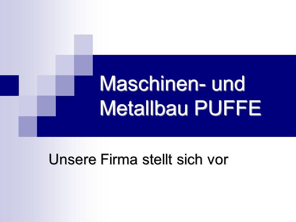 Maschinen- und Metallbau PUFFE Unsere Firma stellt sich vor