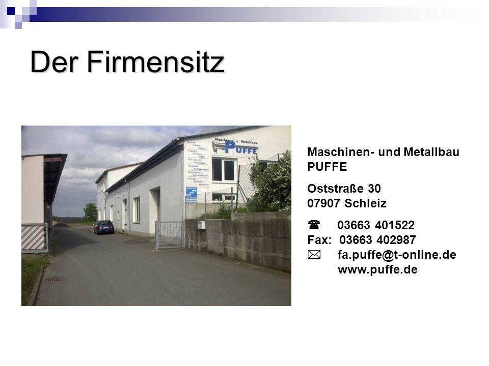 Der Firmensitz Maschinen- und Metallbau PUFFE Oststraße 30 07907 Schleiz 03663 401522 Fax: 03663 402987 fa.puffe@t-online.de www.puffe.de