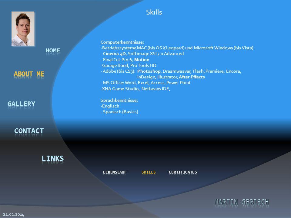 Skills 24.02.2014 Computerkenntnisse: -Betriebssysteme MAC (bis OS X Leopard) und Microsoft Windows (bis Vista) - Cinema 4D, Softimage XSI 7.0 Advanced - Final Cut Pro 6, Motion -Garage Band, Pro Tools HD - Adobe (bis CS3): Photoshop, Dreamweaver, Flash, Premiere, Encore, InDesign, Illustrator, After Effects - MS Office: Word, Excel, Access, Power Point -XNA Game Studio, Netbeans IDE, Sprachkenntnisse: -Englisch - Spanisch (Basics)