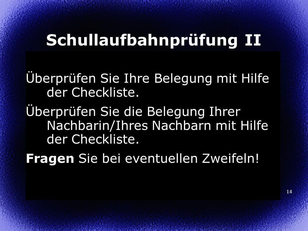 14 Schullaufbahnprüfung II Überprüfen Sie Ihre Belegung mit Hilfe der Checkliste.