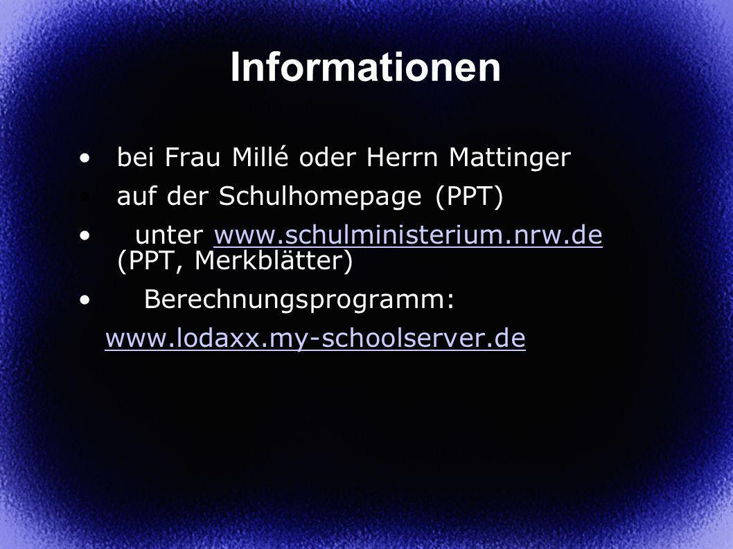 Informationen bei Frau Millé oder Herrn Mattinger auf der Schulhomepage (PPT) unter www.schulministerium.nrw.de (PPT, Merkblätter)www.schulministerium.nrw.de Berechnungsprogramm: www.lodaxx.my-schoolserver.de