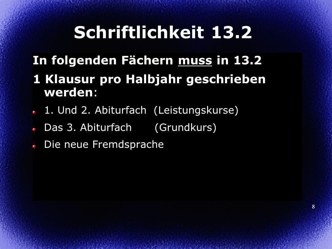 8 Schriftlichkeit 13.2 In folgenden Fächern muss in 13.2 1 Klausur pro Halbjahr geschrieben werden: 1.