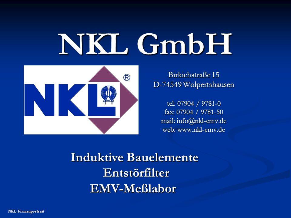 NKL GmbH Birkichstraße 15 D-74549 Wolpertshausen tel: 07904 / 9781-0 fax: 07904 / 9781-50 mail: info@nkl-emv.de web: www.nkl-emv.de Induktive Bauelemente Entstörfilter Entstörfilter EMV-Meßlabor EMV-Meßlabor NKL-Firmenportrait