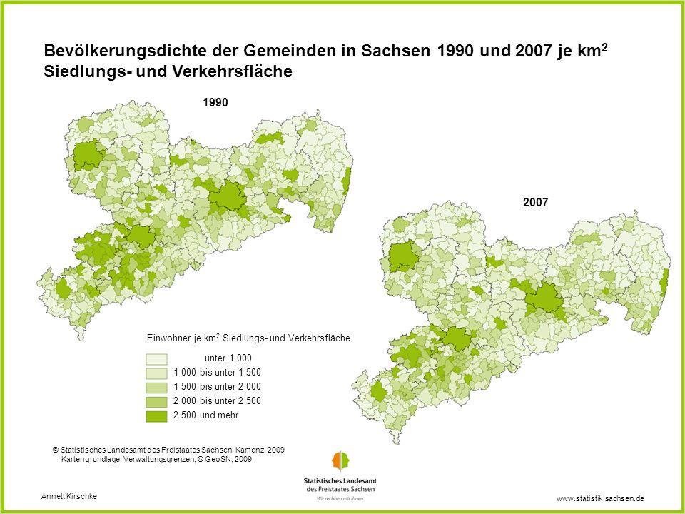 www.statistik.sachsen.de Bevölkerungsdichte der Gemeinden in Sachsen 1990 und 2007 je km 2 Siedlungs- und Verkehrsfläche Einwohner je km 2 Siedlungs-
