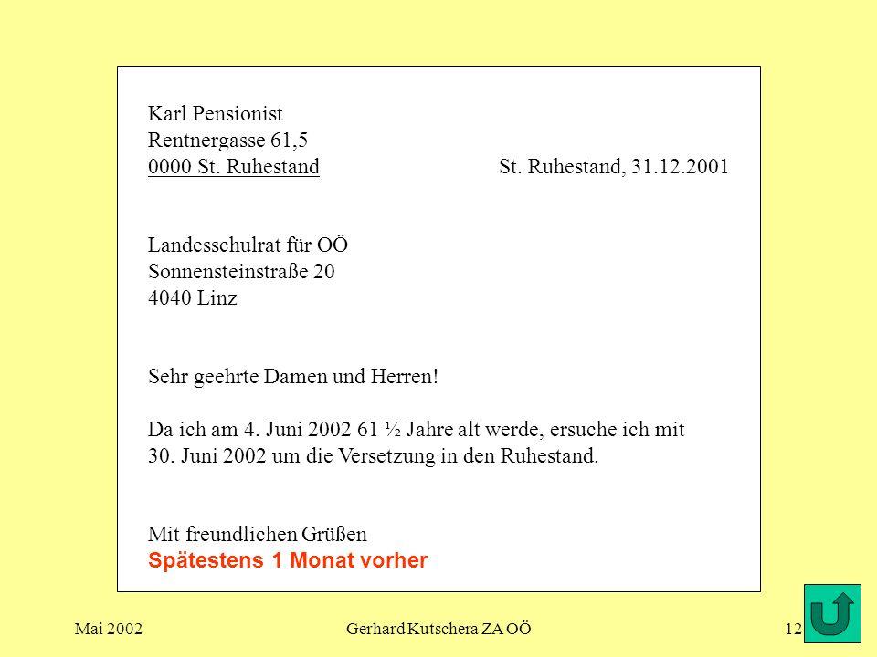 Mai 2002Gerhard Kutschera ZA OÖ12 Karl Pensionist Rentnergasse 61,5 0000 St. RuhestandSt. Ruhestand, 31.12.2001 Landesschulrat für OÖ Sonnensteinstraß