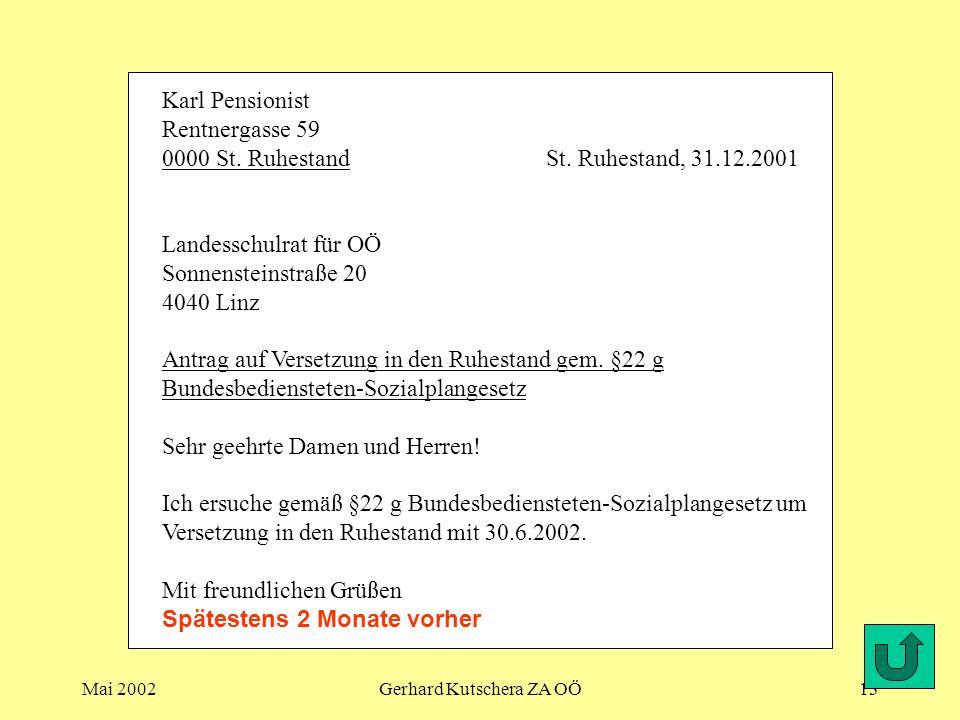 Mai 2002Gerhard Kutschera ZA OÖ13 Karl Pensionist Rentnergasse 59 0000 St. RuhestandSt. Ruhestand, 31.12.2001 Landesschulrat für OÖ Sonnensteinstraße