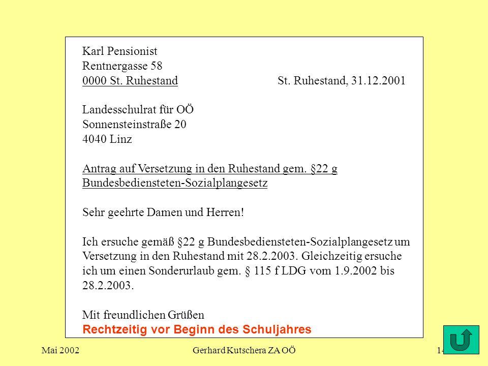 Mai 2002Gerhard Kutschera ZA OÖ14 Karl Pensionist Rentnergasse 58 0000 St. RuhestandSt. Ruhestand, 31.12.2001 Landesschulrat für OÖ Sonnensteinstraße