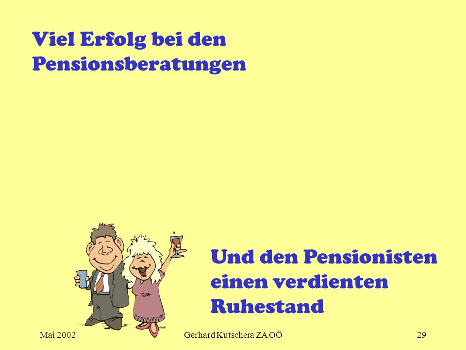 Mai 2002Gerhard Kutschera ZA OÖ29 Viel Erfolg bei den Pensionsberatungen Und den Pensionisten einen verdienten Ruhestand
