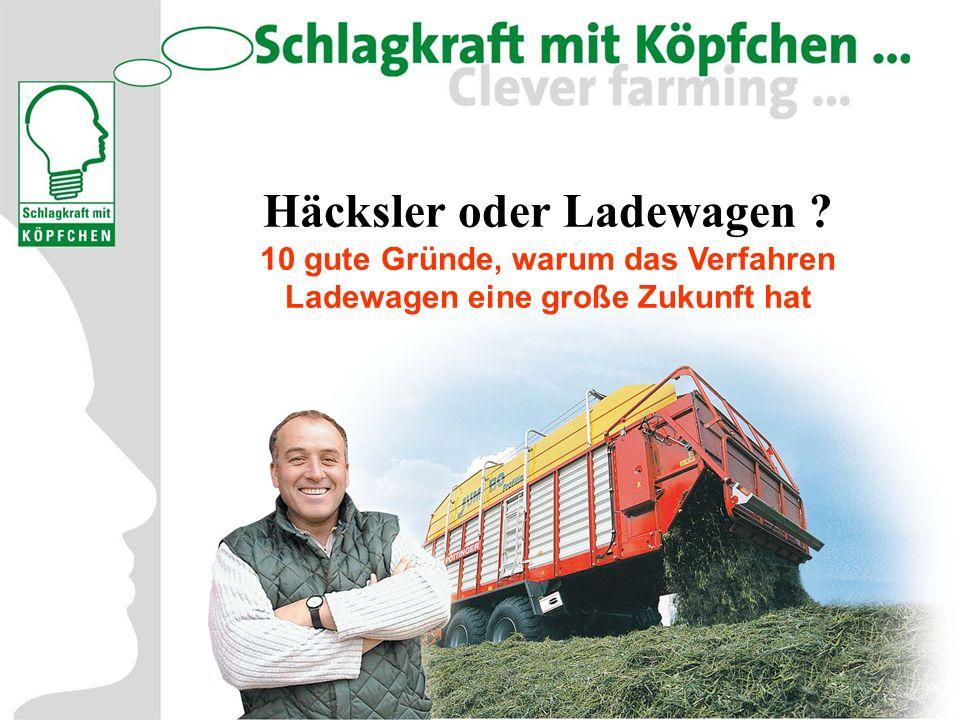 Grundfuttertage 2004 Häcksler oder Ladewagen ? 10 gute Gründe, warum das Verfahren Ladewagen eine große Zukunft hat