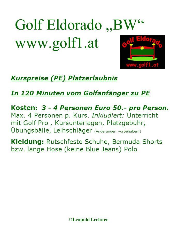 Golf Eldorado BW www.golf1.at Kurspreise (PE) Platzerlaubnis In 120 Minuten vom Golfanfänger zu PE Kosten: 3 - 4 Personen Euro 50.- pro Person.