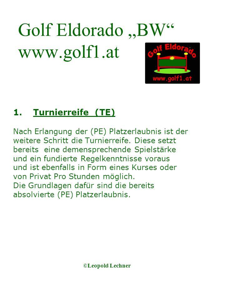 Golf Eldorado BW www.golf1.at 1.Turnierreife (TE) Nach Erlangung der (PE) Platzerlaubnis ist der weitere Schritt die Turnierreife.