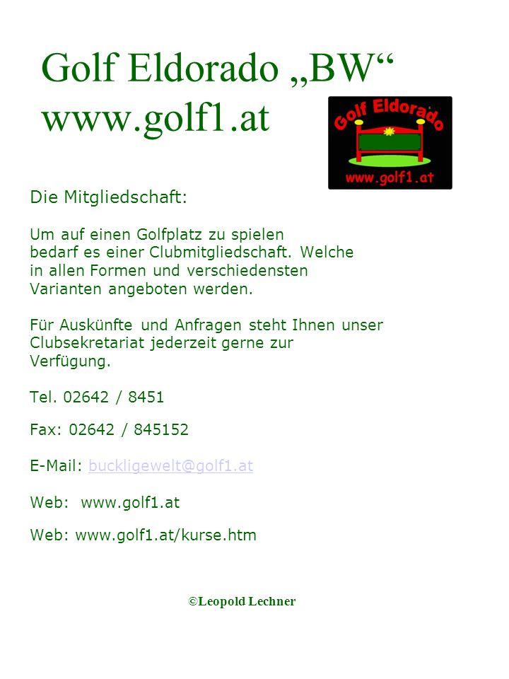 Golf Eldorado BW www.golf1.at Die Mitgliedschaft: Um auf einen Golfplatz zu spielen bedarf es einer Clubmitgliedschaft.