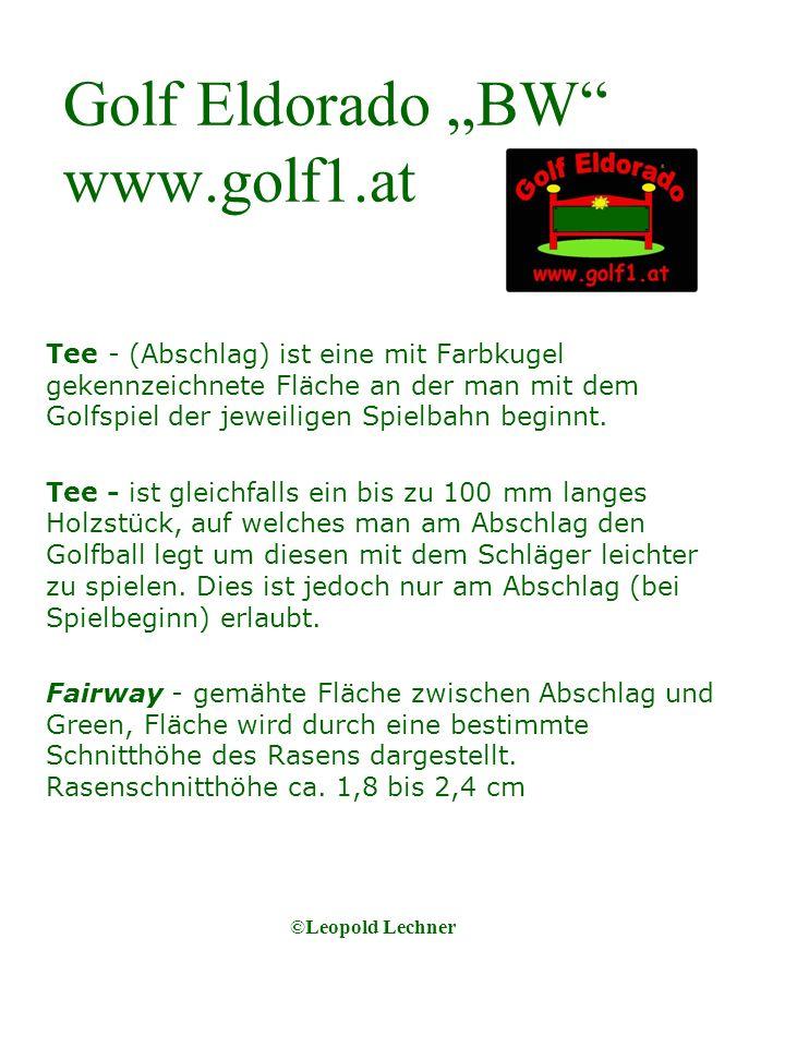 Golf Eldorado BW www.golf1.at Tee - (Abschlag) ist eine mit Farbkugel gekennzeichnete Fläche an der man mit dem Golfspiel der jeweiligen Spielbahn beginnt.