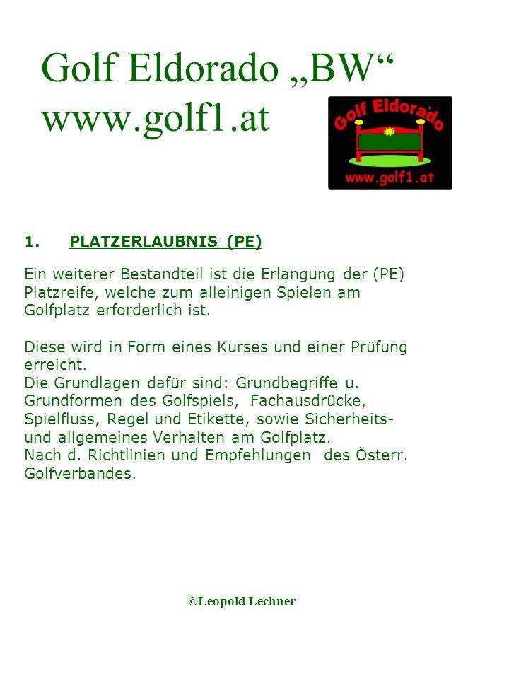 Golf Eldorado BW www.golf1.at 1.PLATZERLAUBNIS (PE) Ein weiterer Bestandteil ist die Erlangung der (PE) Platzreife, welche zum alleinigen Spielen am Golfplatz erforderlich ist.