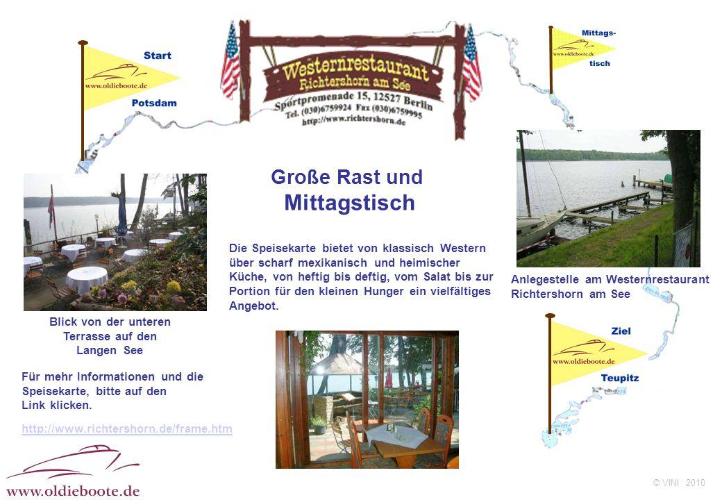 © VINI 2010 Große Rast und Mittagstisch Anlegestelle am Westernrestaurant Richtershorn am See Die Speisekarte bietet von klassisch Western über scharf