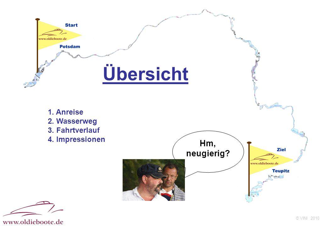 © VINI 2010 Übersicht Hm, neugierig? 1. Anreise 2. Wasserweg 3. Fahrtverlauf 4. Impressionen
