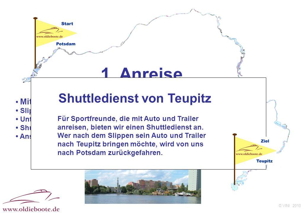 © VINI 2010 1. Anreise Mittwoch, den 21.07.2010 Slippen der Boote Unterbringung für Übernachtung (bei Bedarf) Shuttledienst nach Teupitz Anschließend