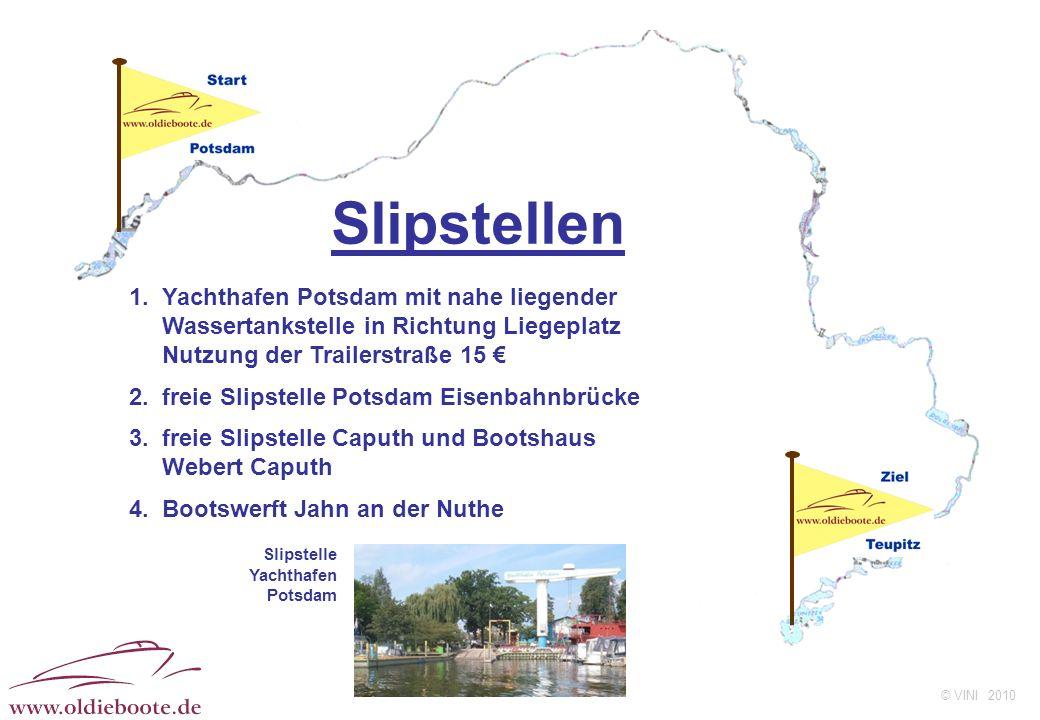 © VINI 2010 Slipstellen 1. Yachthafen Potsdam mit nahe liegender Wassertankstelle in Richtung Liegeplatz Nutzung der Trailerstraße 15 2. freie Slipste