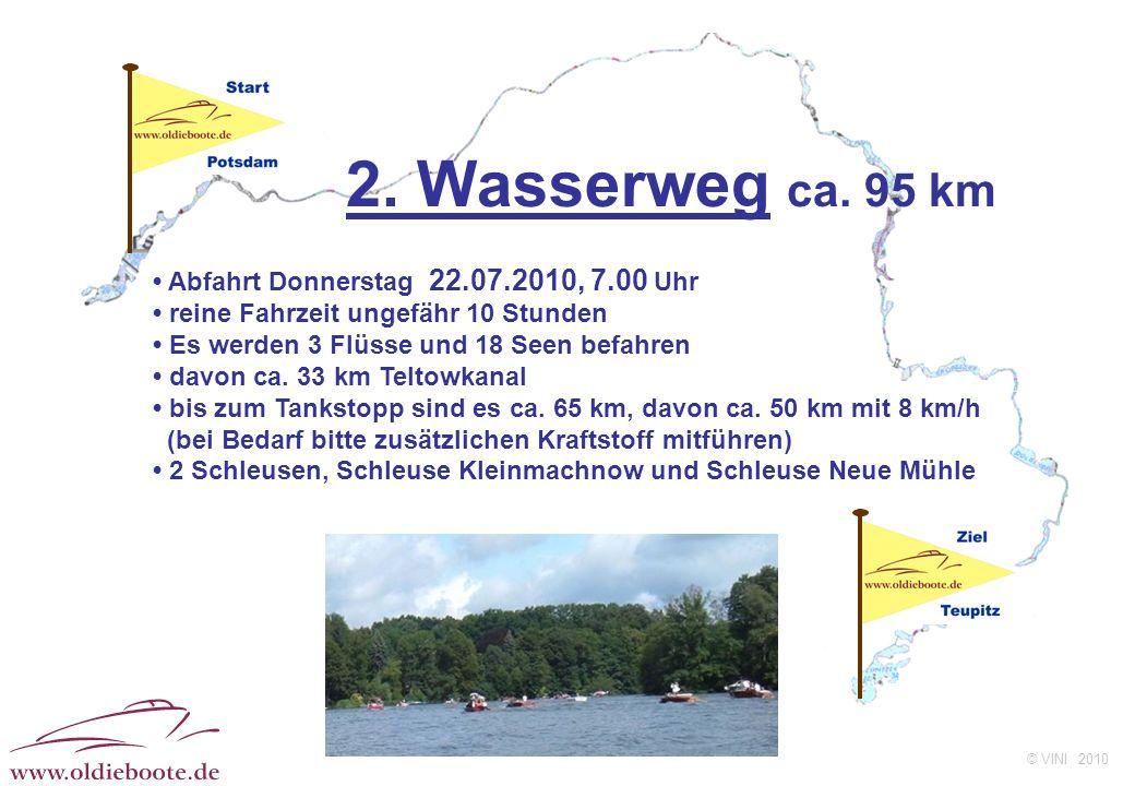 © VINI 2010 2. Wasserweg ca. 95 km Abfahrt Donnerstag 22.07.2010, 7.00 Uhr reine Fahrzeit ungefähr 10 Stunden Es werden 3 Flüsse und 18 Seen befahren