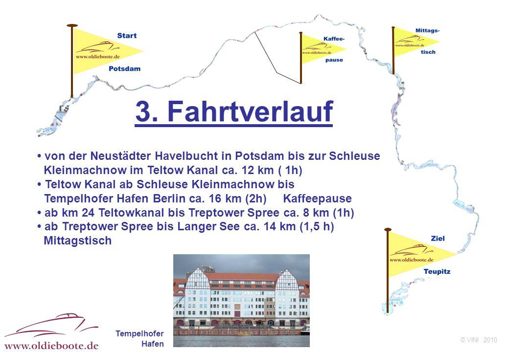 © VINI 2010 3. Fahrtverlauf von der Neustädter Havelbucht in Potsdam bis zur Schleuse Kleinmachnow im Teltow Kanal ca. 12 km ( 1h) Teltow Kanal ab Sch