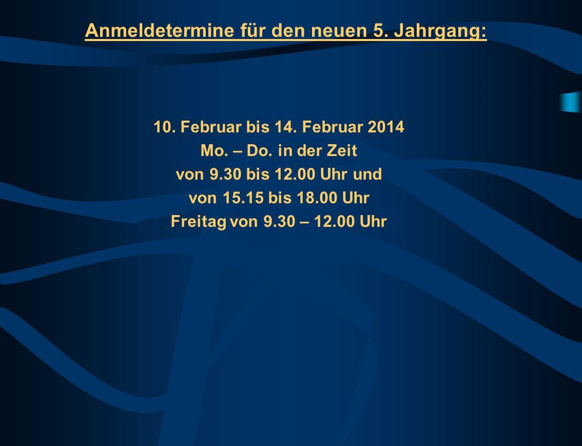 Anmeldetermine für den neuen 5.Jahrgang: 10. Februar bis 14.