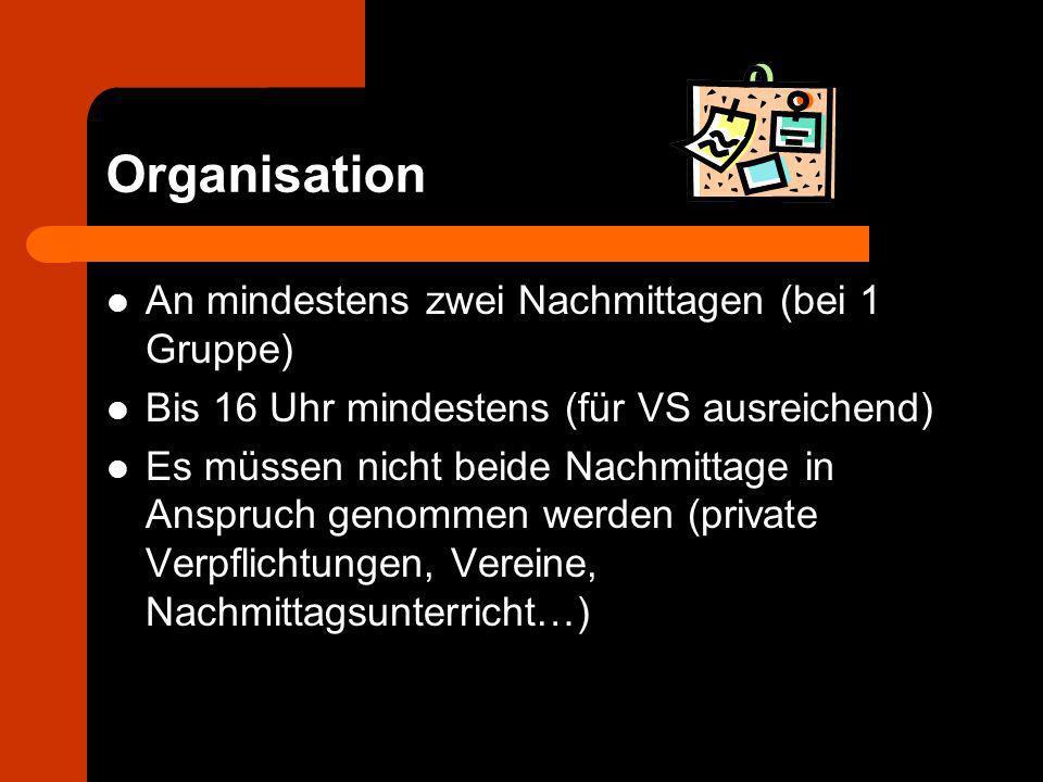 Organisation An mindestens zwei Nachmittagen (bei 1 Gruppe) Bis 16 Uhr mindestens (für VS ausreichend) Es müssen nicht beide Nachmittage in Anspruch g