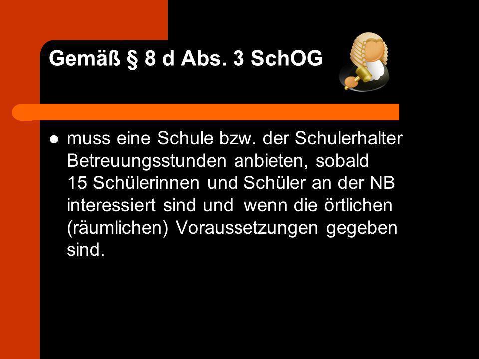Gemäß § 8 d Abs. 3 SchOG muss eine Schule bzw. der Schulerhalter Betreuungsstunden anbieten, sobald 15 Schülerinnen und Schüler an der NB interessiert
