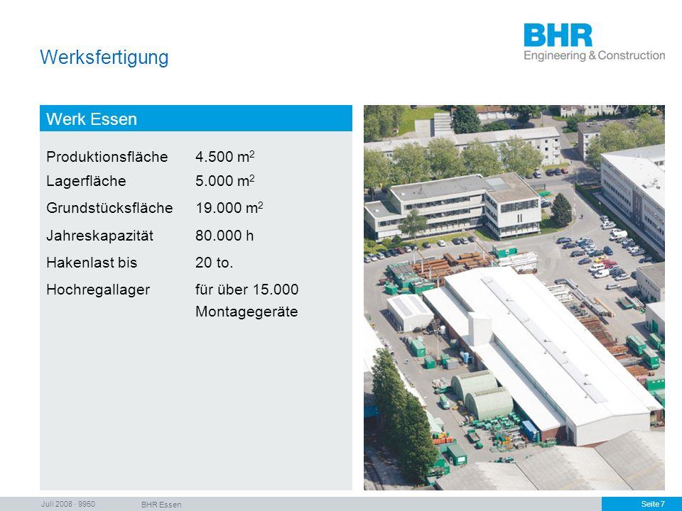 Juli 2008 · 9950 BHR Essen Seite 7 Werksfertigung Werk Essen Produktionsfläche4.500 m 2 Lagerfläche5.000 m 2 Grundstücksfläche19.000 m 2 Jahreskapazit