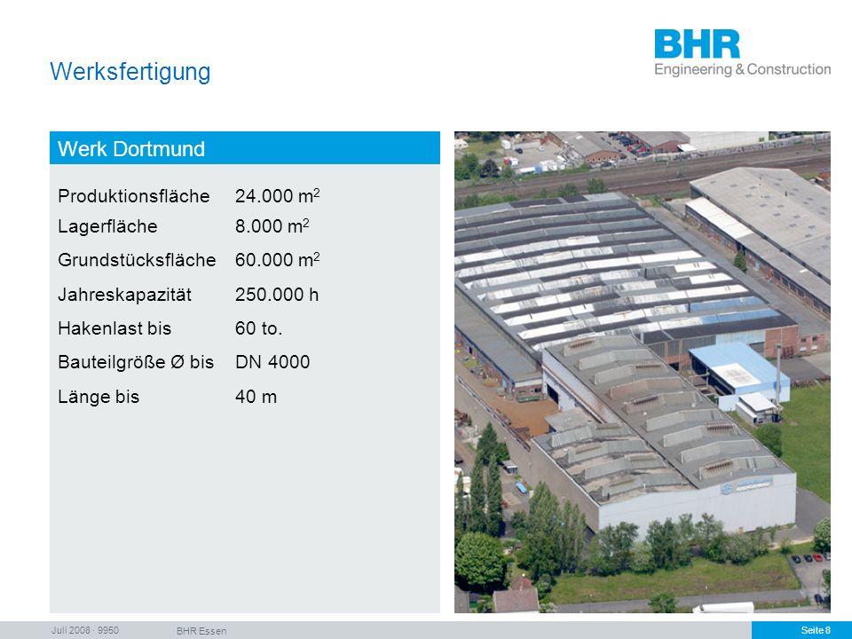 Juli 2008 · 9950 BHR Essen Seite 8 Werksfertigung Werk Dortmund Produktionsfläche24.000 m 2 Lagerfläche8.000 m 2 Grundstücksfläche60.000 m 2 Jahreskap
