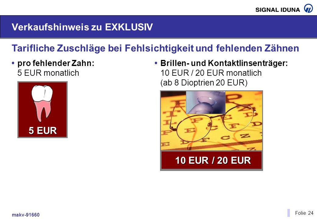 makv-91660 Folie 24 Verkaufshinweis zu EXKLUSIV Tarifliche Zuschläge bei Fehlsichtigkeit und fehlenden Zähnen pro fehlender Zahn: 5 EUR monatlich 5 EU