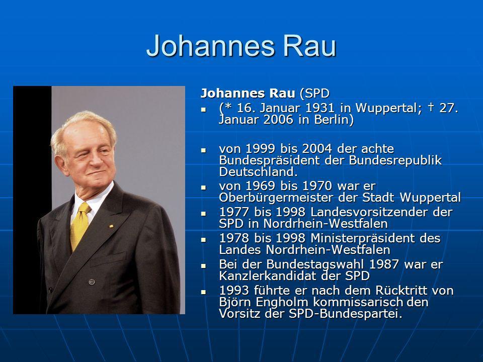 Johannes Rau Johannes Rau (SPD (* 16. Januar 1931 in Wuppertal; 27. Januar 2006 in Berlin) (* 16. Januar 1931 in Wuppertal; 27. Januar 2006 in Berlin)